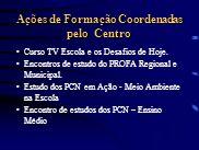 Ações de Formação Coordenadas pelo Centro Curso TV Escola e os Desafios de Hoje. Encontros de estudo do PROFA Regional e Municipal. Estudo dos PCN em