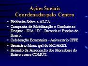 Ações Sociais Coordenadas pelo Centro Ações Sociais Coordenadas pelo Centro Plebiscito Sobre a ALCA. Campanha de Mobilização e Combate ao Dengue - DIA