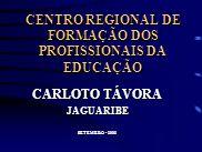 CENTRO REGIONAL DE FORMAÇÃO DOS PROFISSIONAIS DA EDUCAÇÃO CARLOTO TÁVORA JAGUARIBE SETEMBRO - 2003