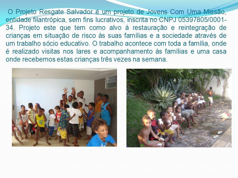 O Projeto Resgate Salvador é um projeto de Jovens Com Uma Missão, entidade filantrópica, sem fins lucrativos, inscrita no CNPJ 05397805/0001- 34. Proj