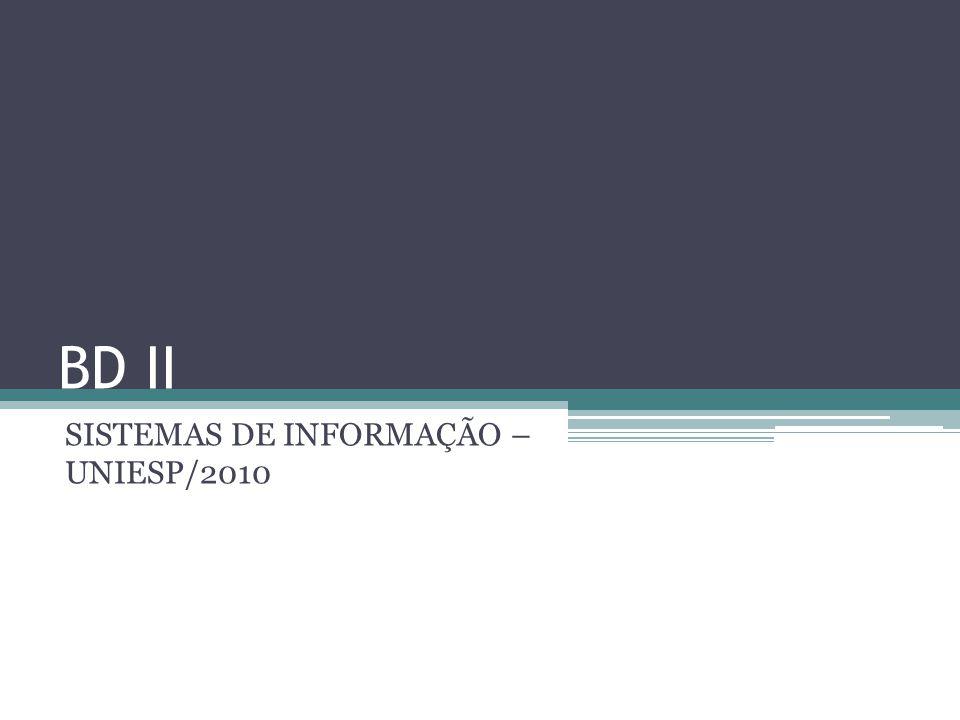 BD II SISTEMAS DE INFORMAÇÃO – UNIESP/2010
