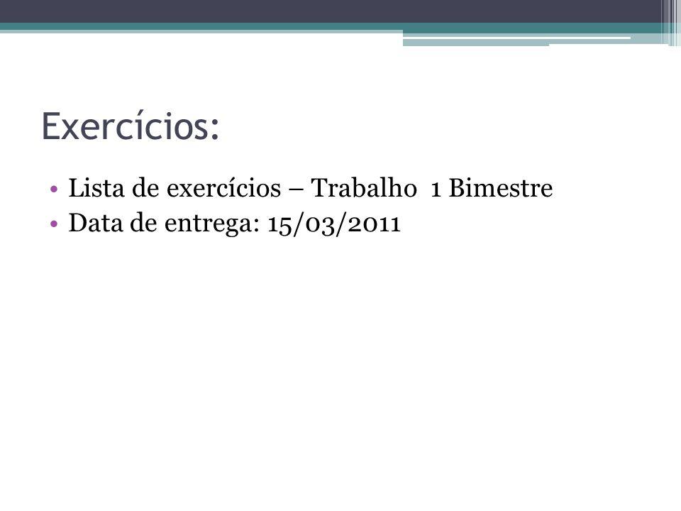 Exercícios: Lista de exercícios – Trabalho 1 Bimestre Data de entrega: 15/03/2011