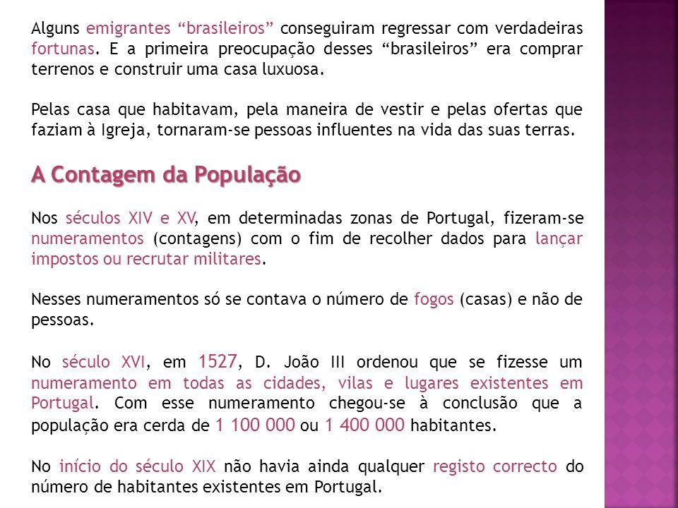 Alguns emigrantes brasileiros conseguiram regressar com verdadeiras fortunas. E a primeira preocupação desses brasileiros era comprar terrenos e const