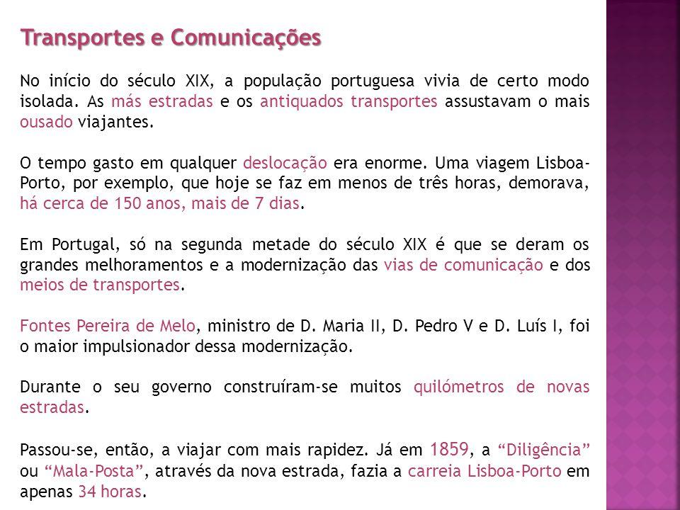 Transportes e Comunicações No início do século XIX, a população portuguesa vivia de certo modo isolada. As más estradas e os antiquados transportes as