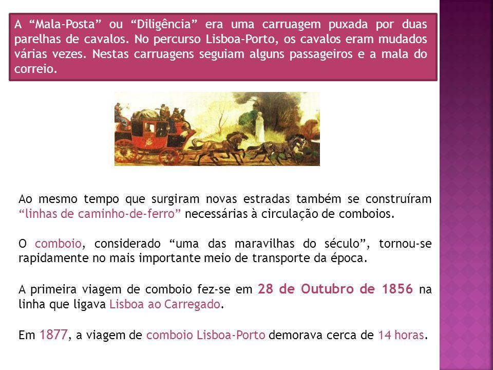 A Mala-Posta ou Diligência era uma carruagem puxada por duas parelhas de cavalos. No percurso Lisboa-Porto, os cavalos eram mudados várias vezes. Nest