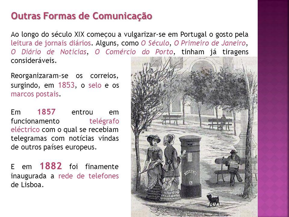Outras Formas de Comunicação Ao longo do século XIX começou a vulgarizar-se em Portugal o gosto pela leitura de jornais diários.