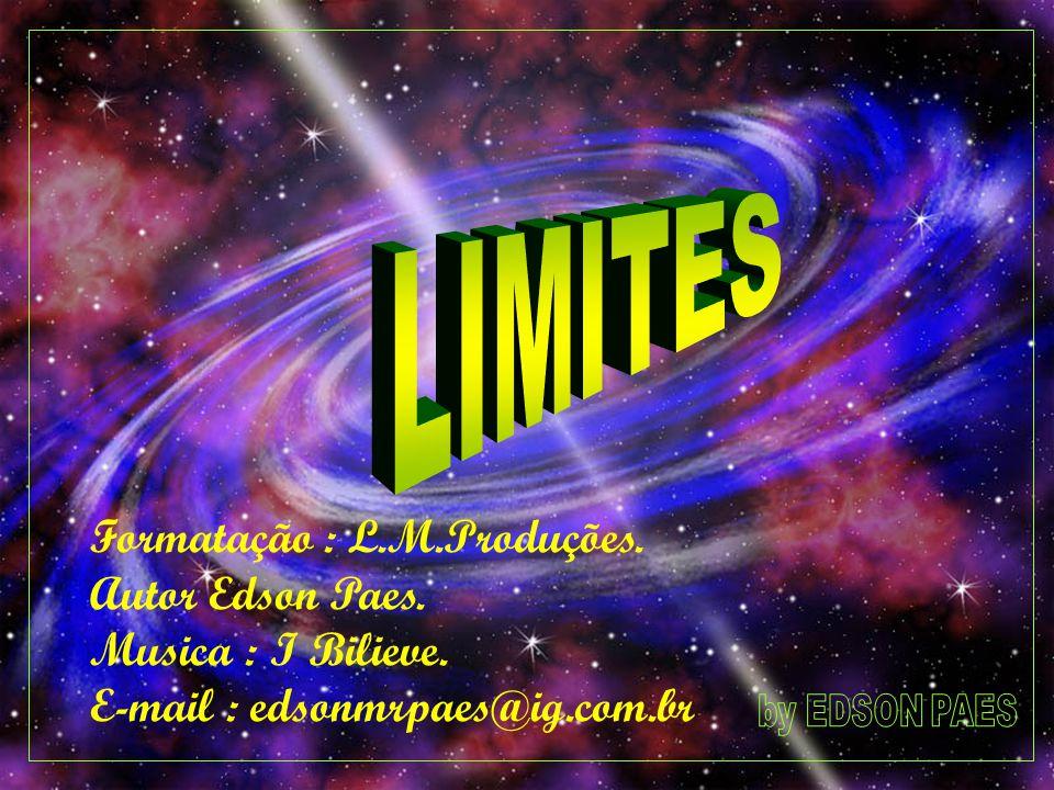 Formatação : L.M.Produções. Autor Edson Paes. Musica : I Bilieve. E-mail : edsonmrpaes@ig.com.br