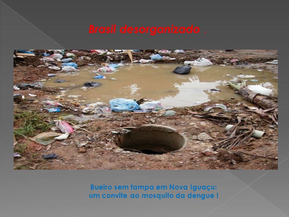 Brasil desorganizado. Bueiro sem tampa em Nova Iguaçu: um convite ao mosquito da dengue !