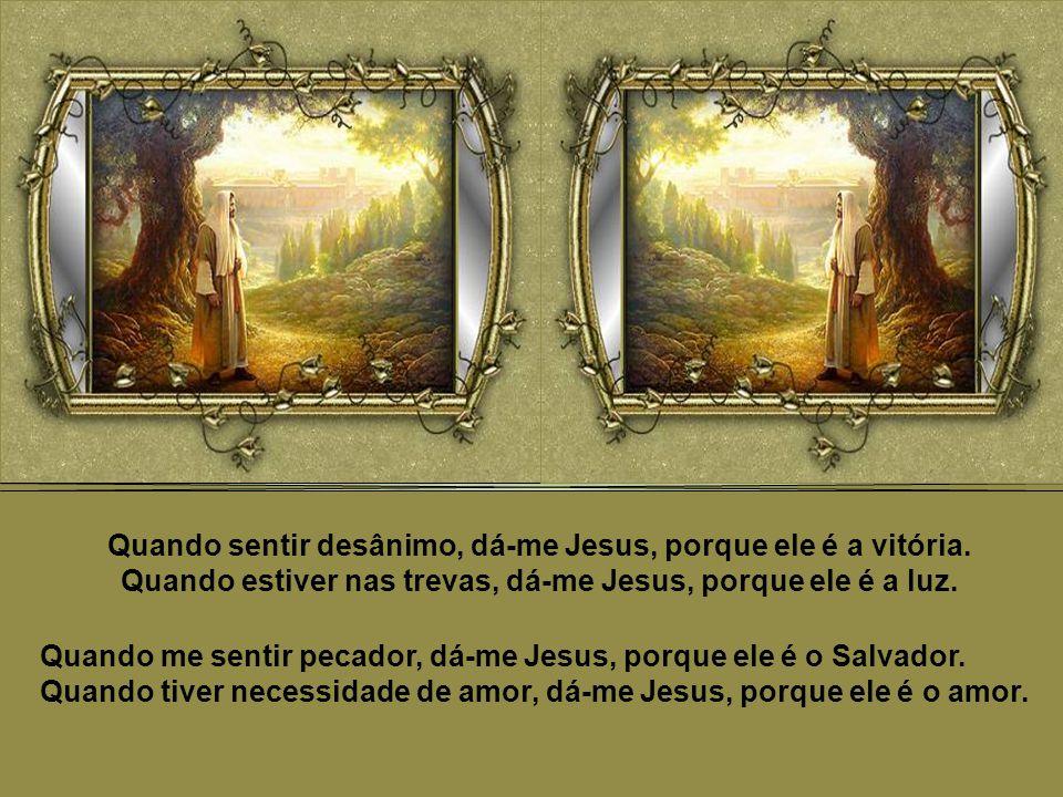 Quando estiver triste e deprimido, dá-me Jesus, porque ele é a alegria.