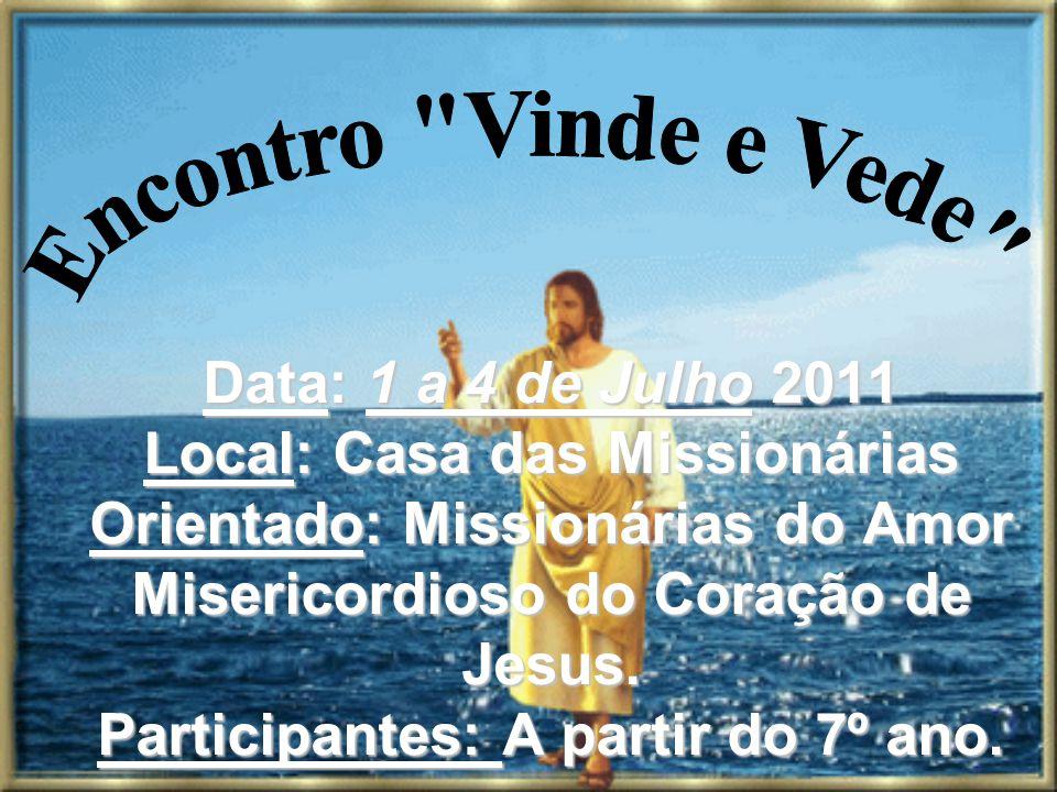Data: 1 a 4 de Julho 2011 Local: Casa das Missionárias Orientado: Missionárias do Amor Misericordioso do Coração de Jesus. Participantes: A partir do