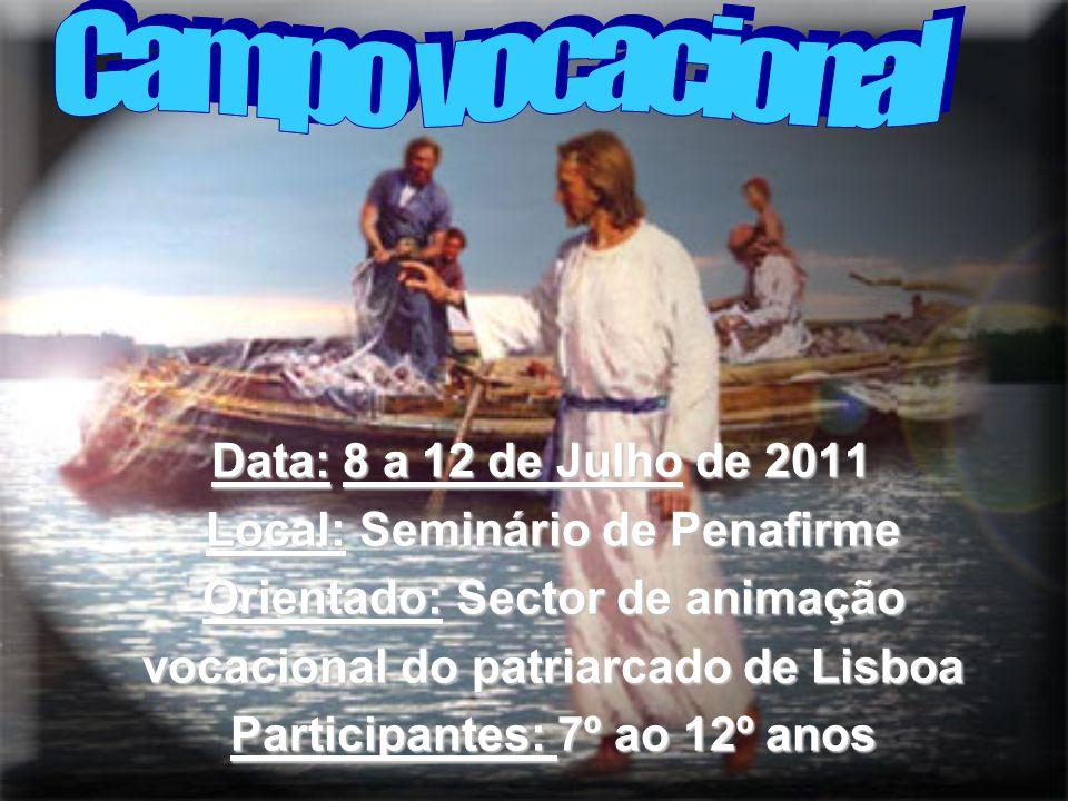 Data: 8 a 12 de Julho de 2011 Data: 8 a 12 de Julho de 2011 Local: Seminário de Penafirme Local: Seminário de Penafirme Orientado: Sector de animação