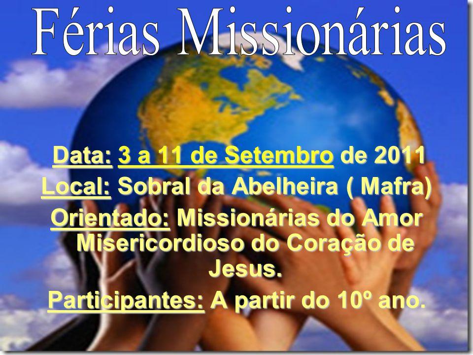 Data: 3 a 11 de Setembro de 2011 Data: 3 a 11 de Setembro de 2011 Local: Sobral da Abelheira ( Mafra) Orientado: Missionárias do Amor Misericordioso do Coração de Jesus.