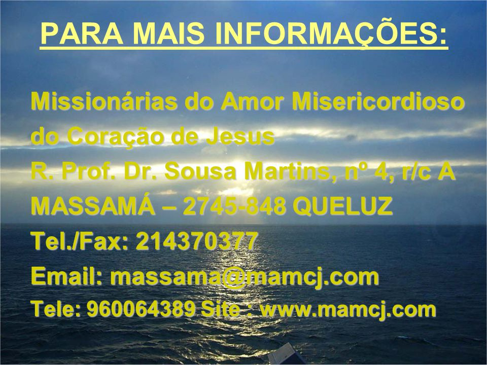 PARA MAIS INFORMAÇÕES: Missionárias do Amor Misericordioso do Coração de Jesus R. Prof. Dr. Sousa Martins, nº 4, r/c A MASSAMÁ – 2745-848 QUELUZ Tel./