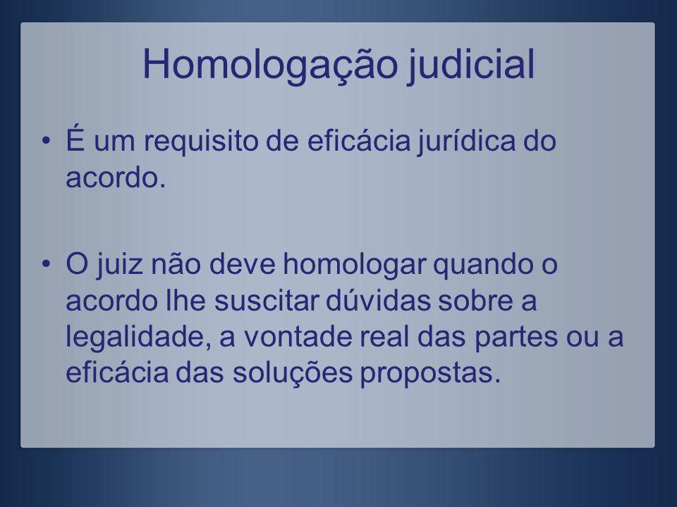 É um requisito de eficácia jurídica do acordo. O juiz não deve homologar quando o acordo lhe suscitar dúvidas sobre a legalidade, a vontade real das p