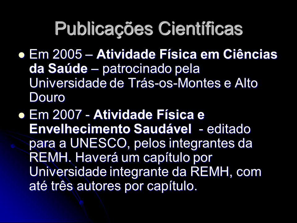 Publicações Científicas Em 2005 – Atividade Física em Ciências da Saúde – patrocinado pela Universidade de Trás-os-Montes e Alto Douro Em 2005 – Atividade Física em Ciências da Saúde – patrocinado pela Universidade de Trás-os-Montes e Alto Douro Em 2007 - Atividade Física e Envelhecimento Saudável - editado para a UNESCO, pelos integrantes da REMH.