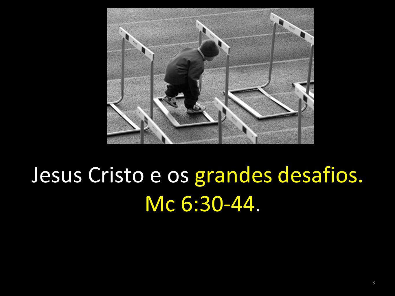 3 Jesus Cristo e os grandes desafios. Mc 6:30-44.