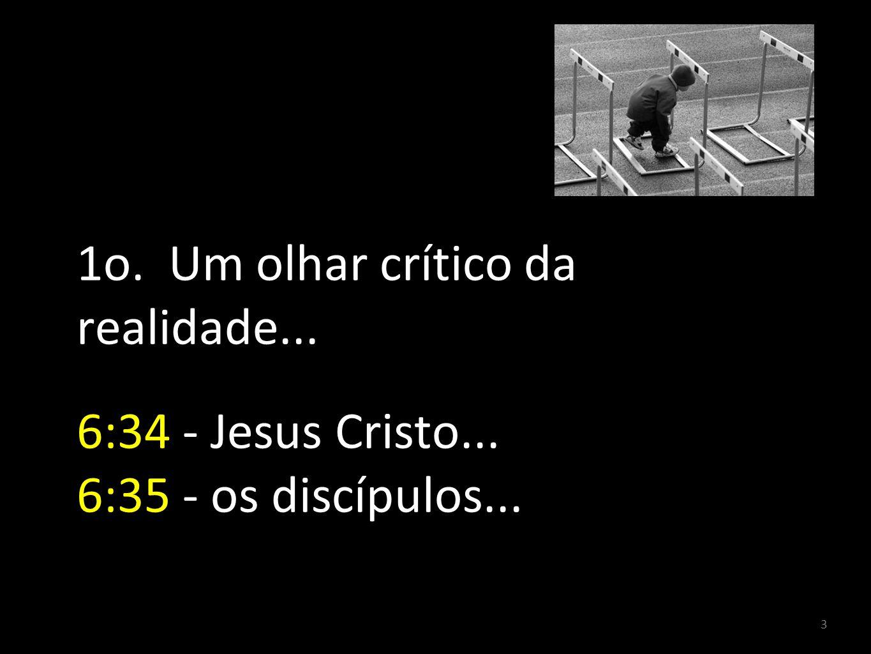3 1o. Um olhar crítico da realidade... 6:34 - Jesus Cristo... 6:35 - os discípulos...