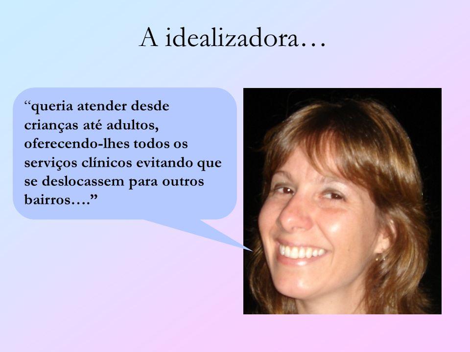 A idealizadora… A Drª Thais gostaria de oferecer aqui na Clínica, odontologia de qualidade para a comunidade local! queria atender desde crianças até