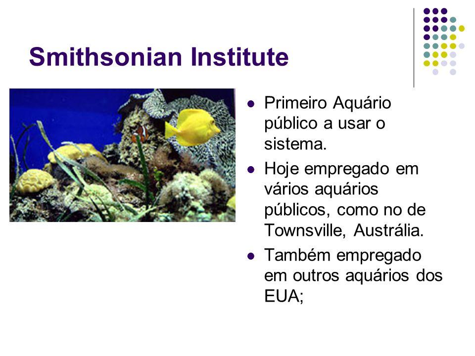 Smithsonian Institute Primeiro Aquário público a usar o sistema. Hoje empregado em vários aquários públicos, como no de Townsville, Austrália. Também
