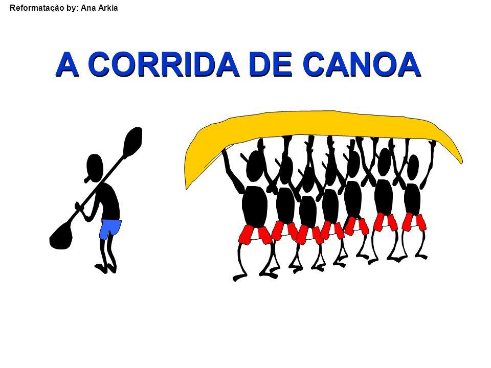 Reformatação by: Ana Arkia A CORRIDA DE CANOA