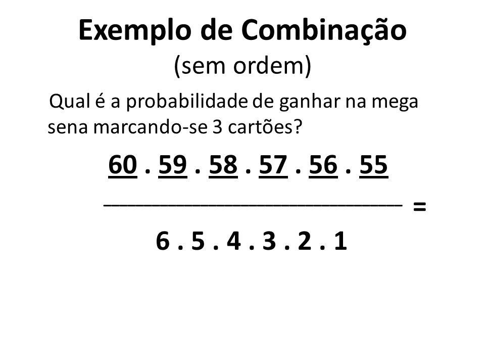 Exemplo de Combinação (sem ordem) Qual é a probabilidade de ganhar na mega sena marcando-se 3 cartões? 60. 59. 58. 57. 56. 55