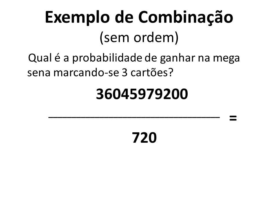 Exemplo de Combinação (sem ordem) Qual é a probabilidade de ganhar na mega sena marcando-se 3 cartões? 60. 59. 58. 57. 56. 55 = 6. 5. 4. 3. 2. 1 _____