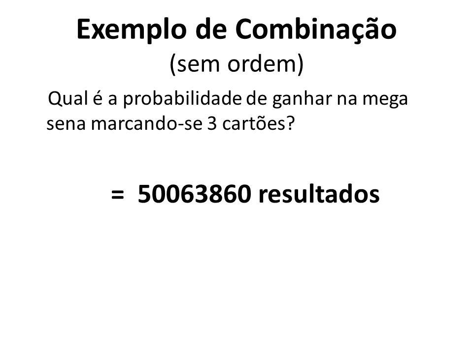 Exemplo de Combinação (sem ordem) Qual é a probabilidade de ganhar na mega sena marcando-se 3 cartões? 36045979200 = 720 _____________________________