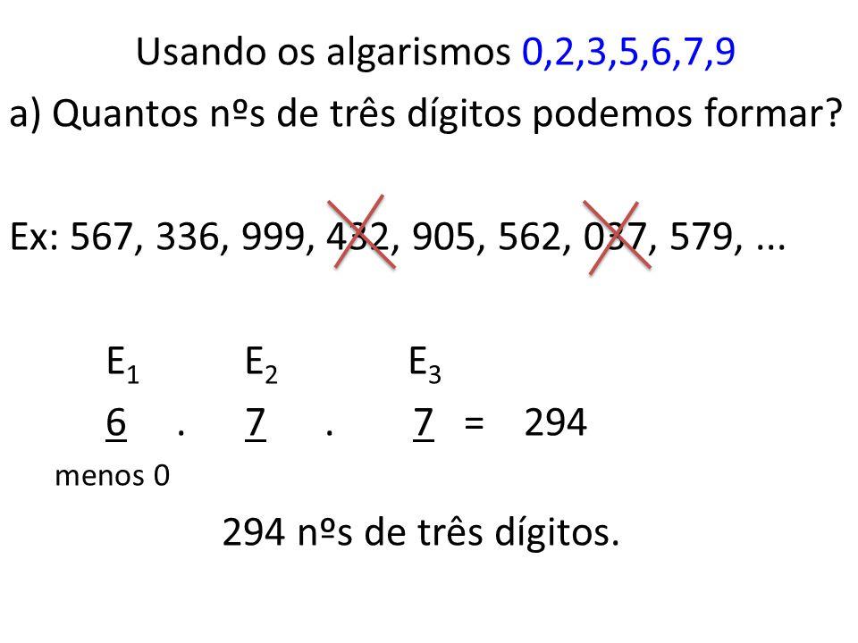 a) Quantos nºs de três dígitos podemos formar? b) Quantos são impares ? c) Quantos são impares distintos ? d) Quantos são pares ? e) Quantos são pares