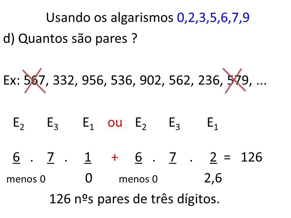 Usando os algarismos 0,2,3,5,6,7,9 c) Quantos são impares distintos ? Ex: 567, 337, 957, 539, 905, 565, 237, 579,... E 2 E 3 E 1 5. 5. 4 = 100 menos 0