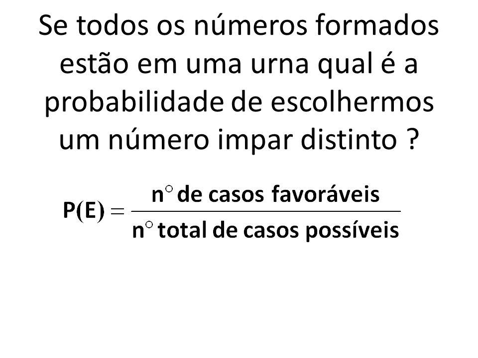 Se todos os números formados estão em uma urna qual é a probabilidade de escolhermos um número impar distinto ?