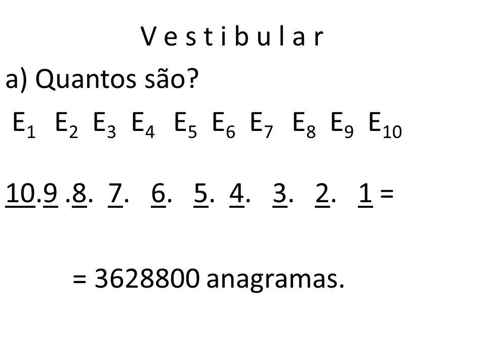 a) Quantos são? b) Quantos começam por consoante e terminam por vogal? c) Quantos apresentam as letras VESTI juntas nessa ordem ? d) Quantos começam p