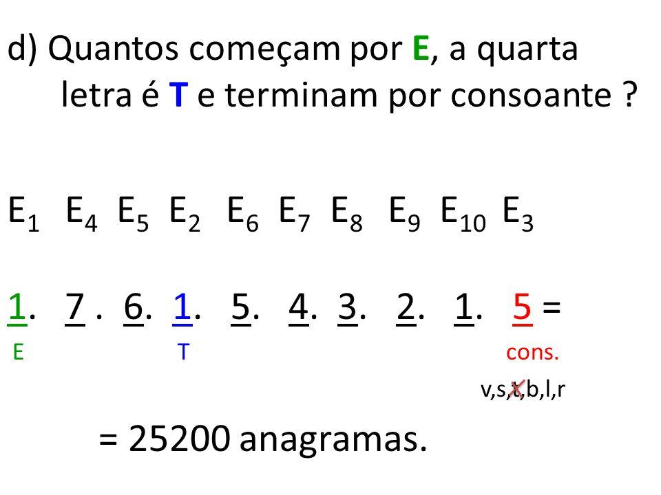 c) Quantos apresentam as letras VESTI juntas nessa ordem ? VESTI B U L A R E 1 E 2 E 3 E 4 E 5 E 6 6. 5. 4. 3. 2. 1 = VESTI = 720 anagramas.