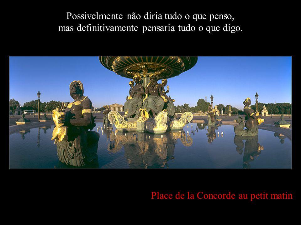 Place de la Concorde, au crépuscule… Se por um instante Deus se esquece-se de que sou uma marioneta de trapos e me presenteasse com mais um pedaço de vida, eu aproveitaria esse tempo o mais que pudesse.