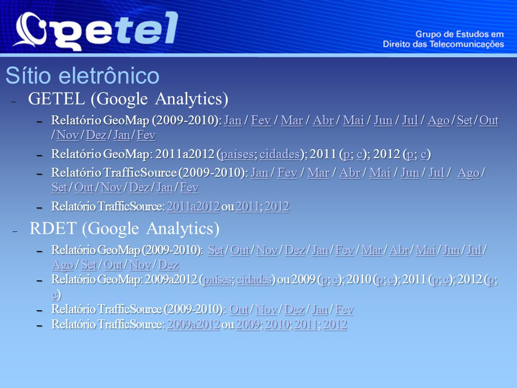 Sítio eletrônico – GETEL (Google Analytics) – Relatório GeoMap (2009-2010): Jan / Fev / Mar / Abr / Mai / Jun / Jul / Ago / Set / Out / Nov / Dez / Ja