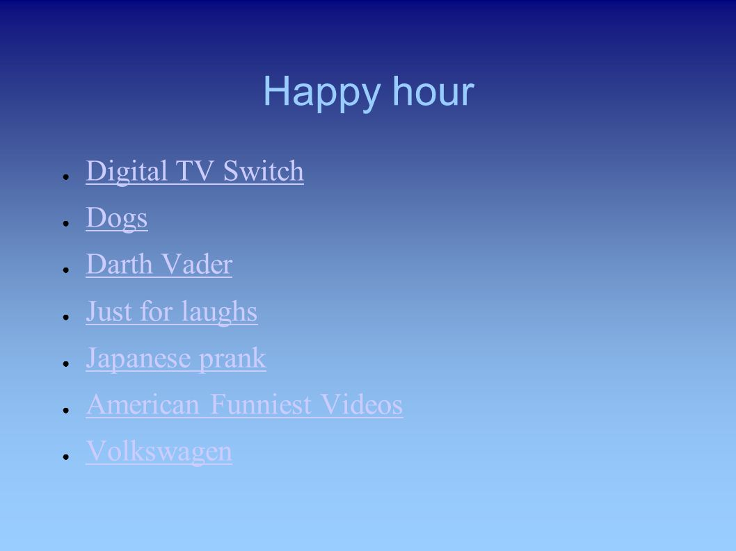 Happy hour Digital TV Switch Dogs Darth Vader Just for laughs Japanese prank American Funniest Videos Volkswagen