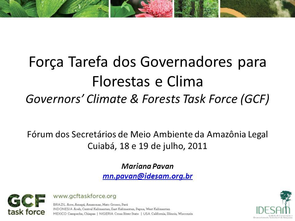 Força Tarefa dos Governadores para Florestas e Clima Governors Climate & Forests Task Force (GCF) Fórum dos Secretários de Meio Ambiente da Amazônia L