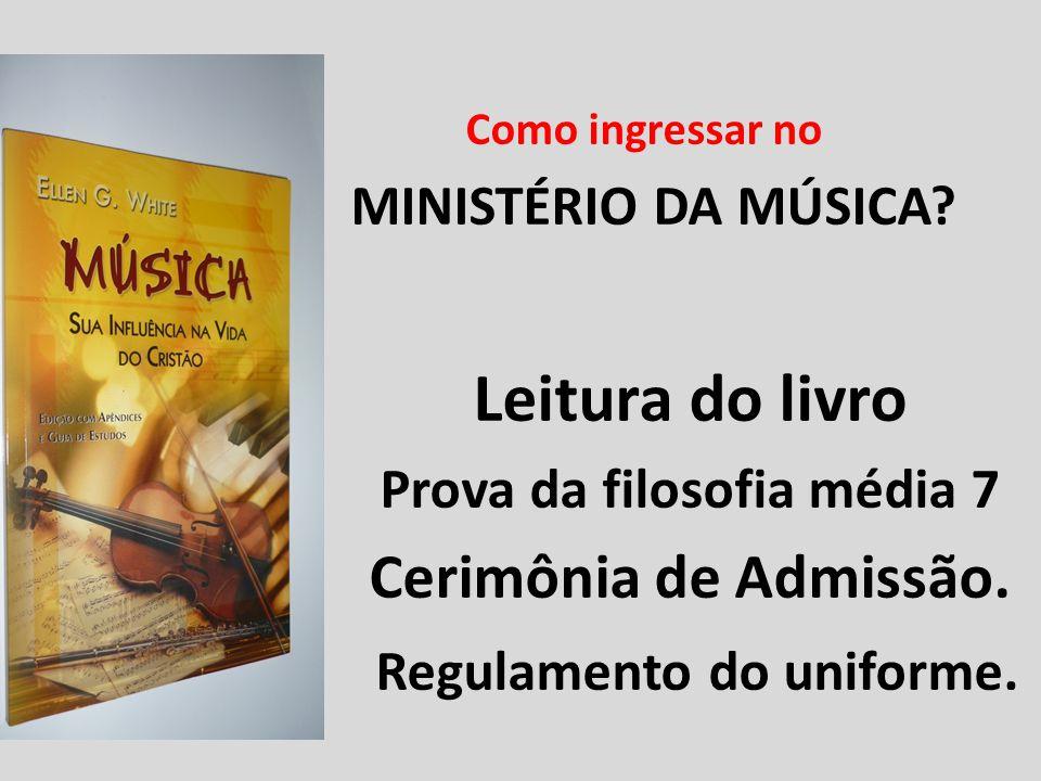 Como ingressar no MINISTÉRIO DA MÚSICA? Leitura do livro Prova da filosofia média 7 Cerimônia de Admissão. Regulamento do uniforme.