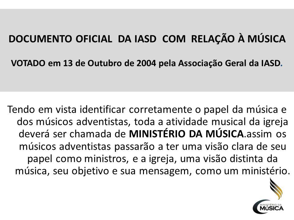 DOCUMENTO OFICIAL DA IASD COM RELAÇÃO À MÚSICA VOTADO em 13 de Outubro de 2004 pela Associação Geral da IASD. Tendo em vista identificar corretamente