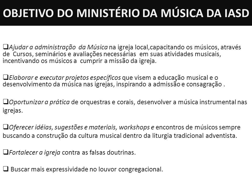 OBJETIVO DO MINISTÉRIO DA MÚSICA DA IASD Ajudar a administração da Música na igreja local,capacitando os músicos, através de Cursos, seminários e aval