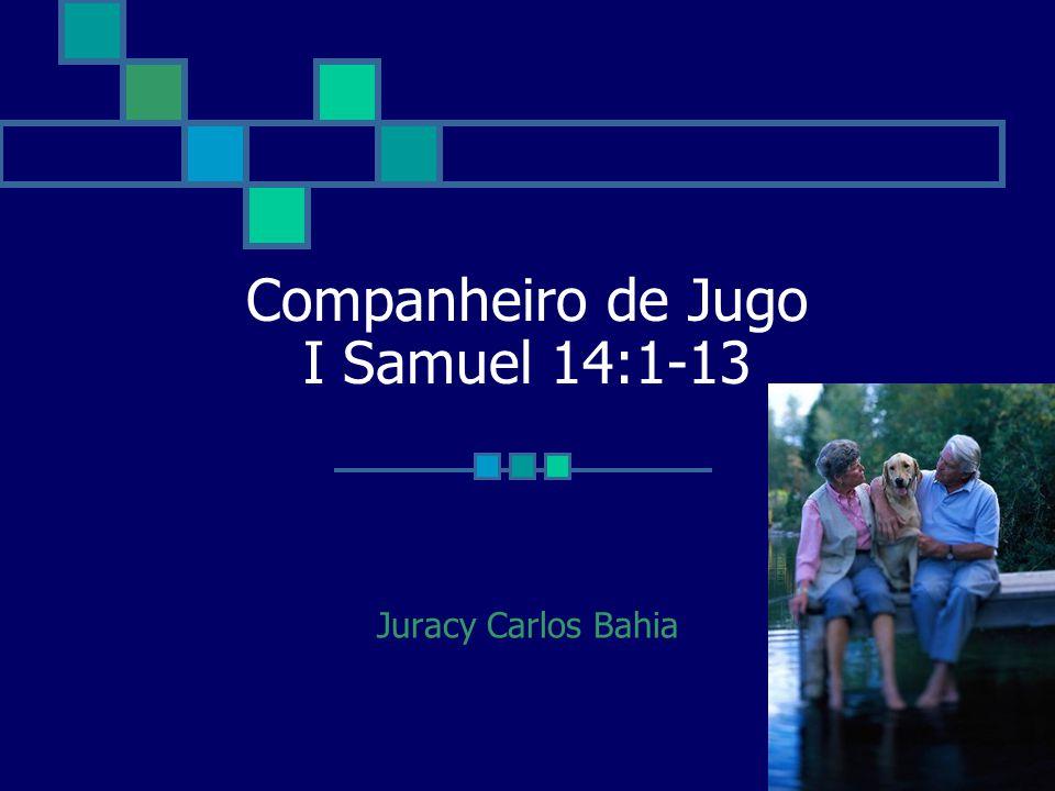 Companheiro de Jugo I Samuel 14:1-13 Juracy Carlos Bahia