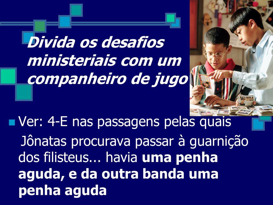 Divida os desafios ministeriais com um companheiro de jugo Ver: 4-E nas passagens pelas quais Jônatas procurava passar à guarnição dos filisteus... ha