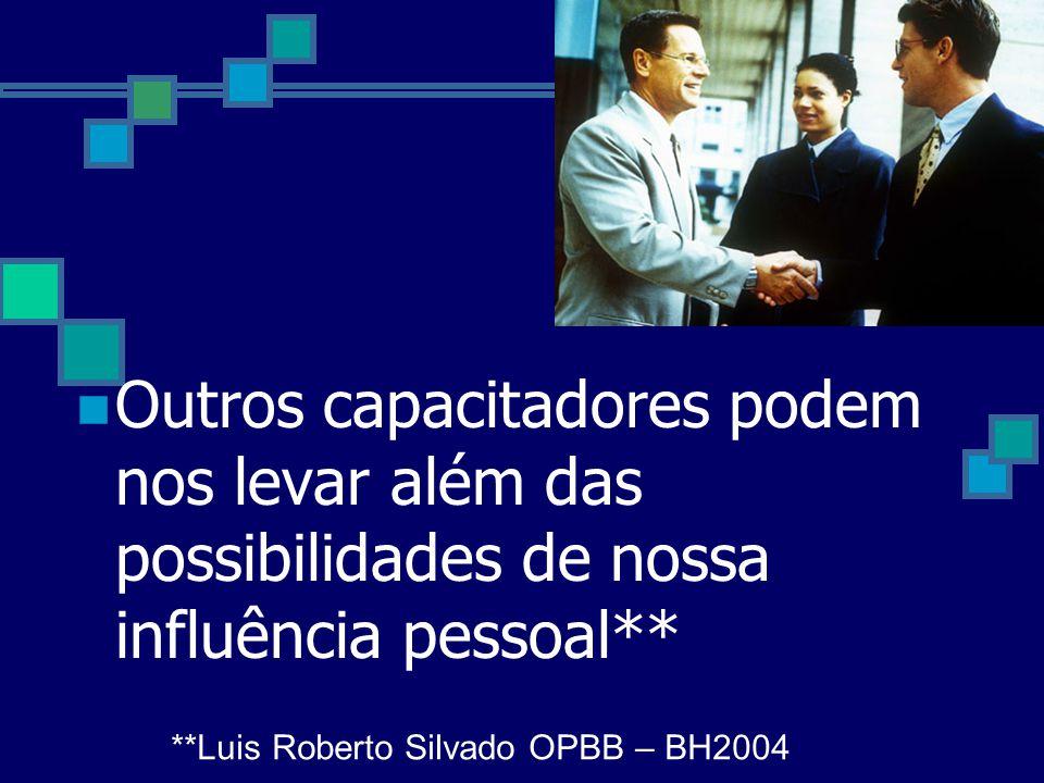 Outros capacitadores podem nos levar além das possibilidades de nossa influência pessoal** **Luis Roberto Silvado OPBB – BH2004
