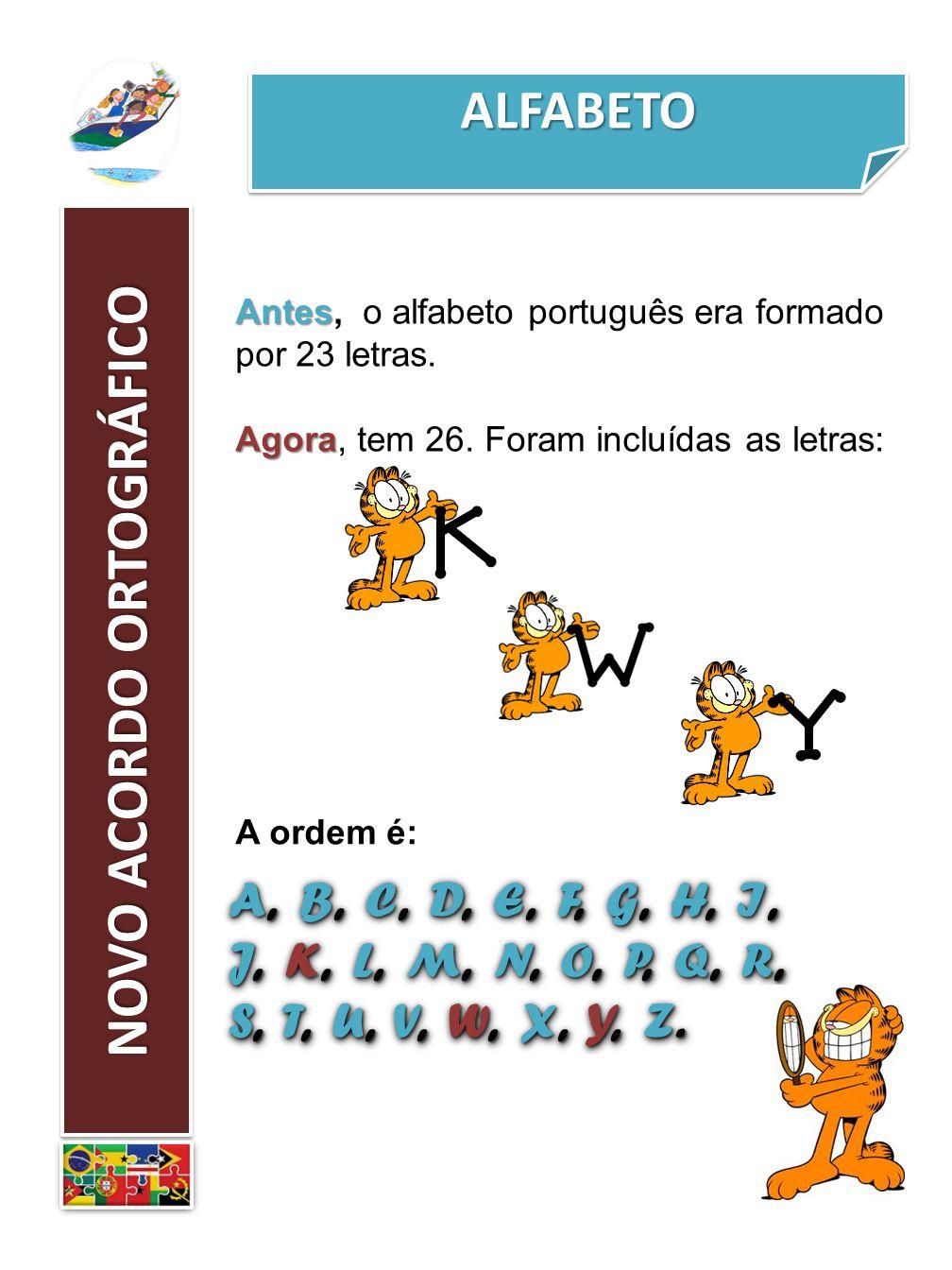 ALFABETOALFABETO NOVO ACORDO ORTOGRÁFICO Antes Antes, o alfabeto português era formado por 23 letras. Agora Agora, tem 26. Foram incluídas as letras: