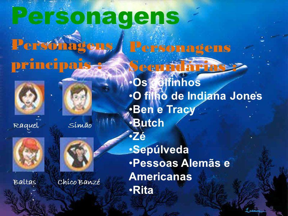 Personagens Personagens principais : Personagens Secundárias : Os golfinhos O filho de Indiana Jones Ben e Tracy Butch Zé Sepúlveda Pessoas Alemãs e Americanas Rita Raquel Simão Baltas Chico Banzé