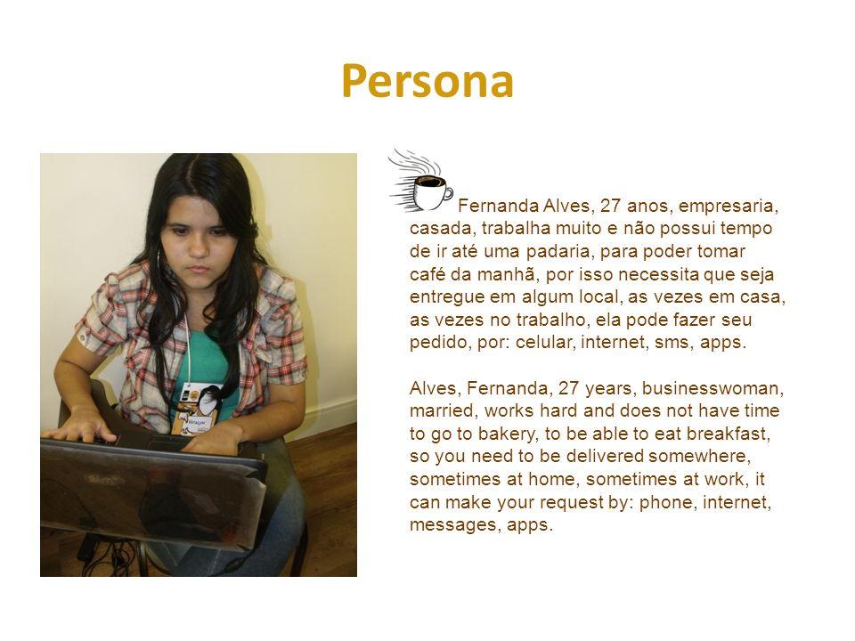 Persona Fernanda Alves, 27 anos, empresaria, casada, trabalha muito e não possui tempo de ir até uma padaria, para poder tomar café da manhã, por isso