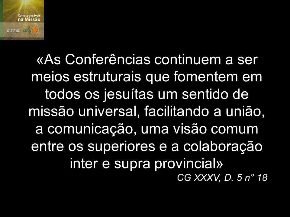 «As Conferências continuem a ser meios estruturais que fomentem em todos os jesuítas um sentido de missão universal, facilitando a união, a comunicação, uma visão comum entre os superiores e a colaboração inter e supra provincial» CG XXXV, D.