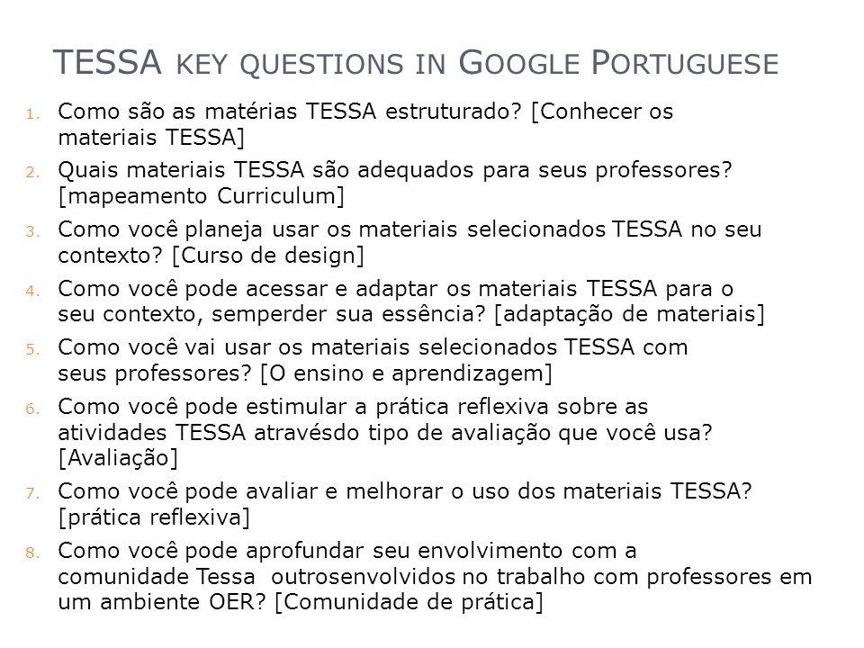 TESSA KEY QUESTIONS IN G OOGLE P ORTUGUESE 1. Como são as matérias TESSA estruturado? [Conhecer os materiais TESSA] 2. Quais materiais TESSA são adequ
