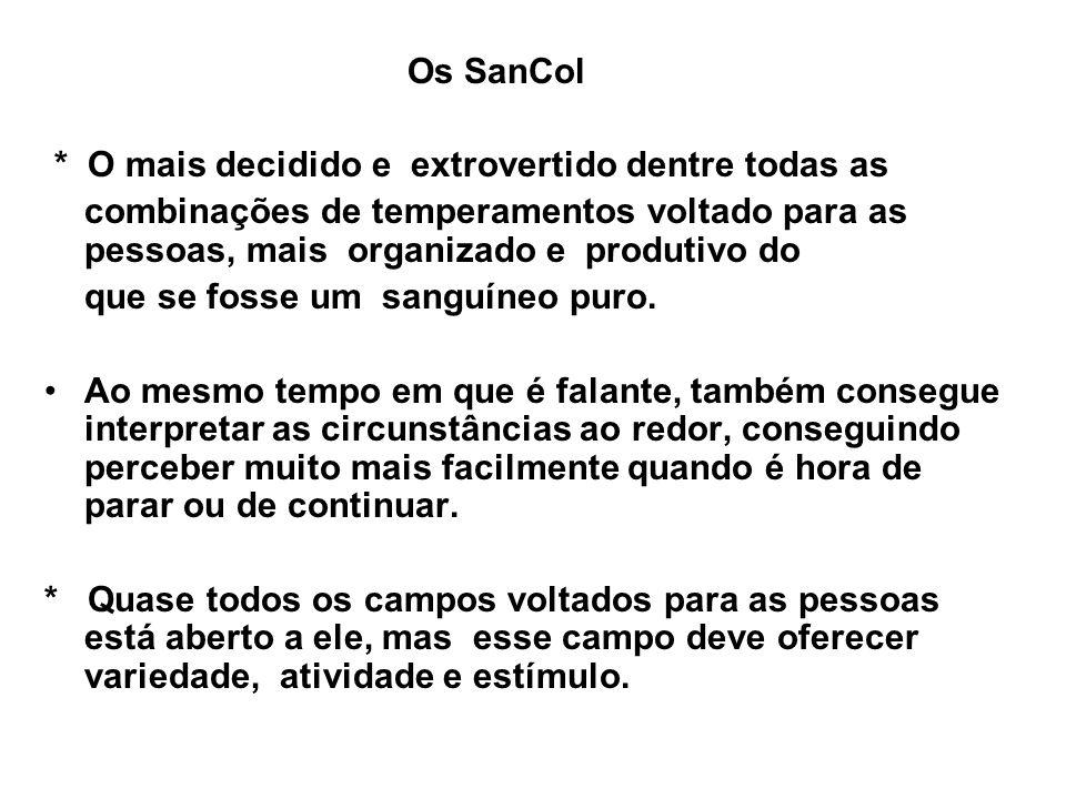 Os SanCol * O mais decidido e extrovertido dentre todas as combinações de temperamentos voltado para as pessoas, mais organizado e produtivo do que se