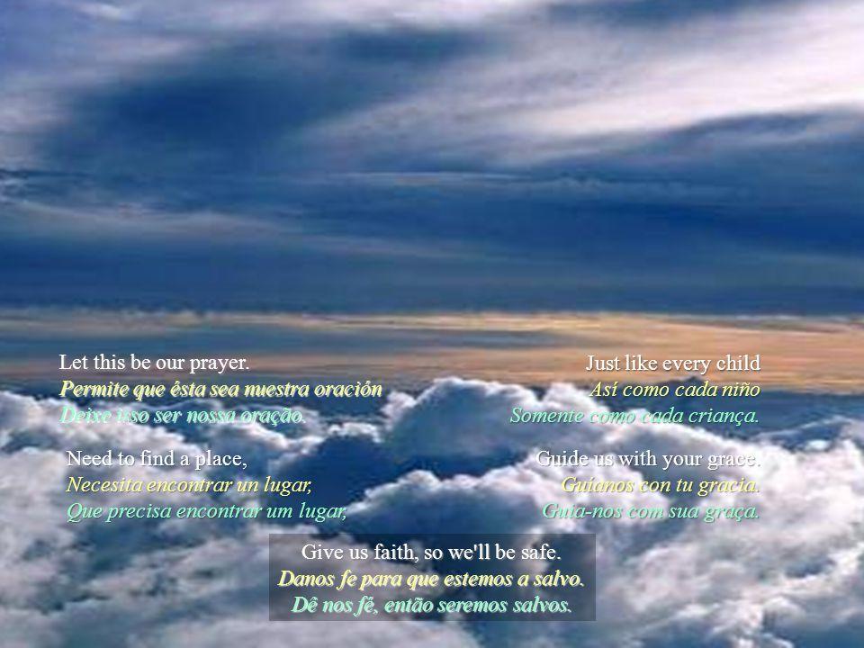 Let this be our prayer.Permite que ésta sea nuestra oración Deixe isso ser nossa oração.