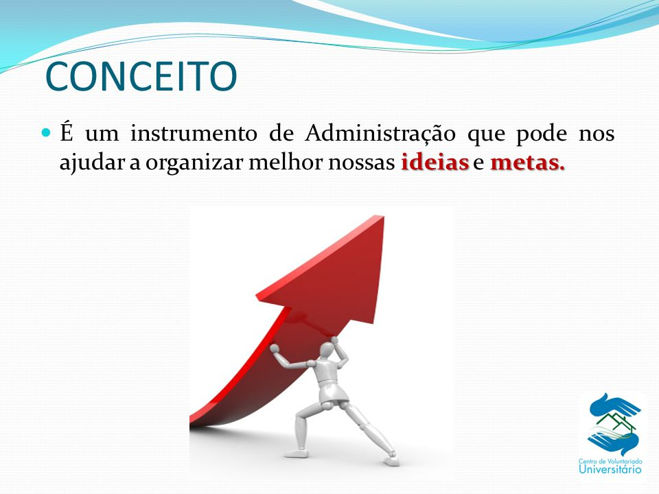 CONCEITO ideiasmetas. É um instrumento de Administração que pode nos ajudar a organizar melhor nossas ideias e metas.
